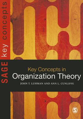 Key Concepts in Organization Theory By Cunliffe, Ann L./ Luhman, John T.